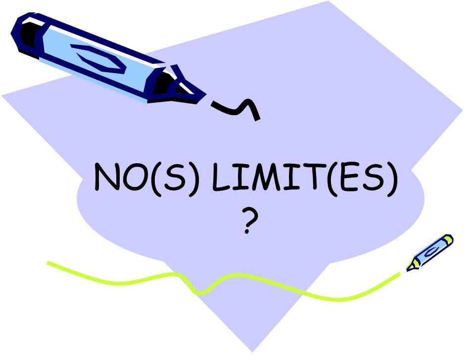 NO(S) LIMIT(ES) ?