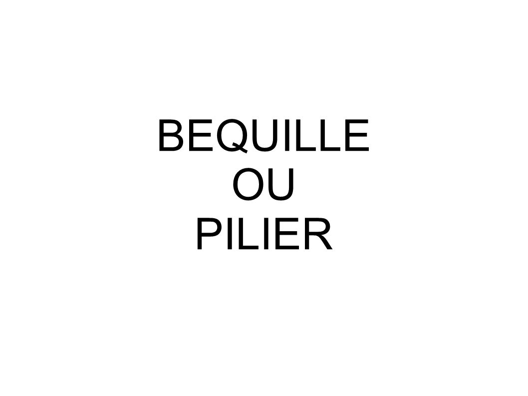 BEQUILLE OU PILIER