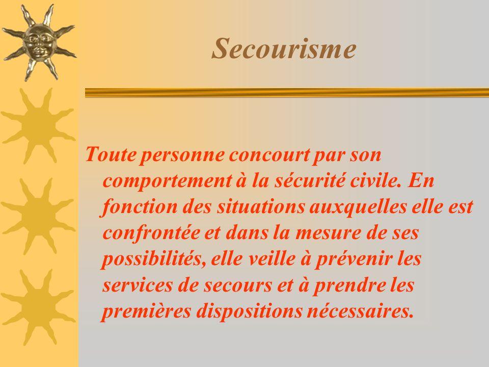Secourisme Toute personne concourt par son comportement à la sécurité civile. En fonction des situations auxquelles elle est confrontée et dans la mes