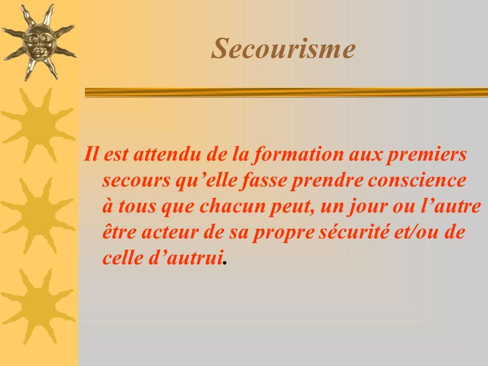 Secourisme Il est attendu de la formation aux premiers secours quelle fasse prendre conscience à tous que chacun peut, un jour ou lautre être acteur d