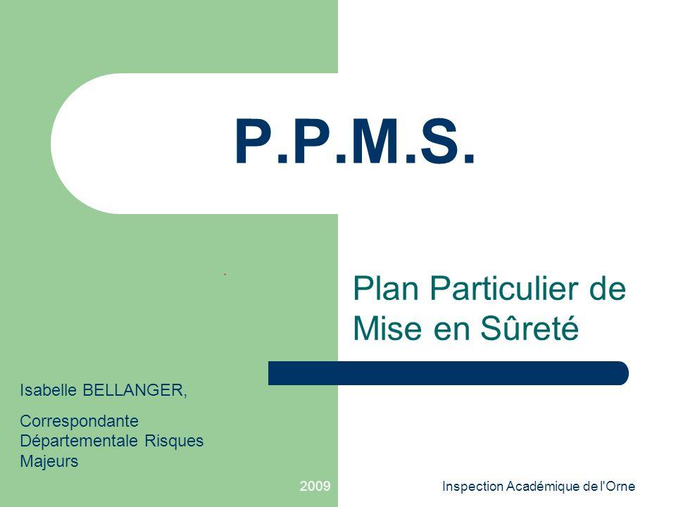 2009Inspection Académique de l'Orne P.P.M.S. Plan Particulier de Mise en Sûreté Isabelle BELLANGER, Correspondante Départementale Risques Majeurs