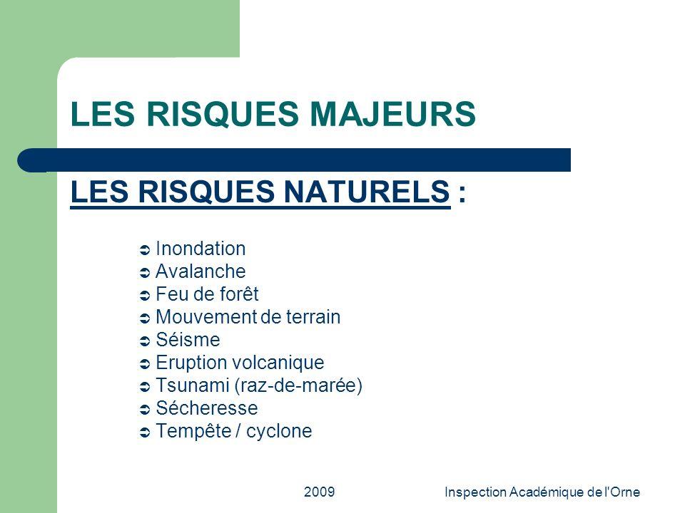 2009Inspection Académique de l'Orne LES RISQUES MAJEURS LES RISQUES NATURELS : Inondation Avalanche Feu de forêt Mouvement de terrain Séisme Eruption