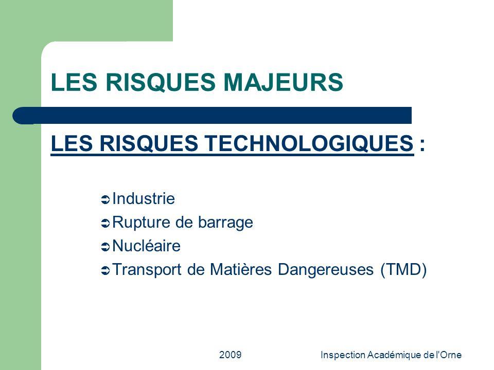 2009Inspection Académique de l'Orne LES RISQUES MAJEURS LES RISQUES TECHNOLOGIQUES : Industrie Rupture de barrage Nucléaire Transport de Matières Dang