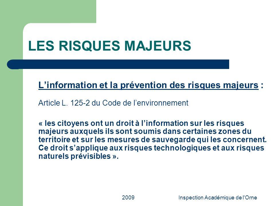 2009Inspection Académique de l'Orne LES RISQUES MAJEURS Linformation et la prévention des risques majeurs : Article L. 125-2 du Code de lenvironnement