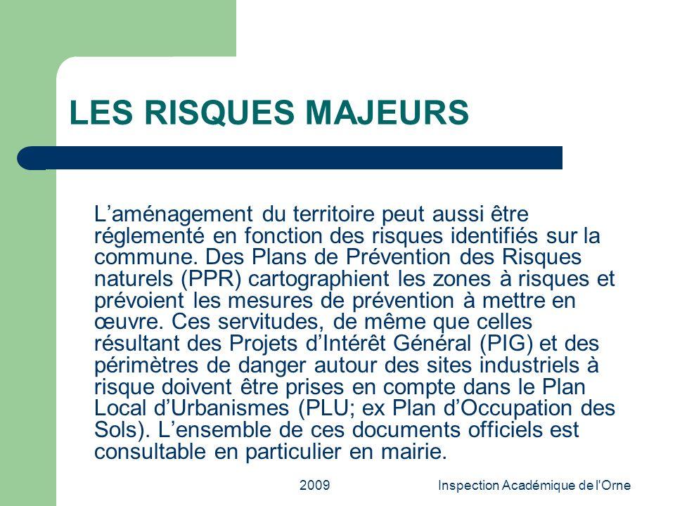 2009Inspection Académique de l'Orne LES RISQUES MAJEURS Laménagement du territoire peut aussi être réglementé en fonction des risques identifiés sur l