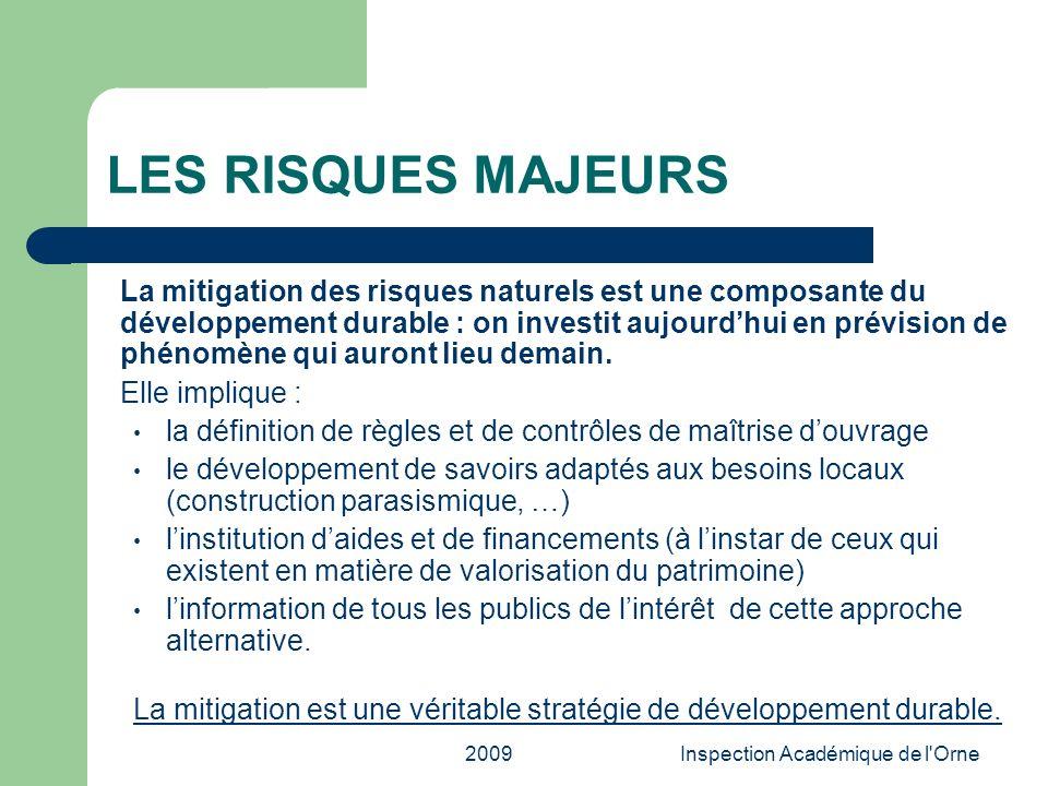2009Inspection Académique de l'Orne LES RISQUES MAJEURS La mitigation des risques naturels est une composante du développement durable : on investit a