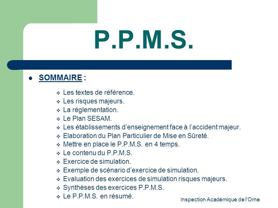 Inspection Académique de l'Orne P.P.M.S. SOMMAIRE : Les textes de référence. Les risques majeurs. La réglementation. Le Plan SESAM. Les établissements