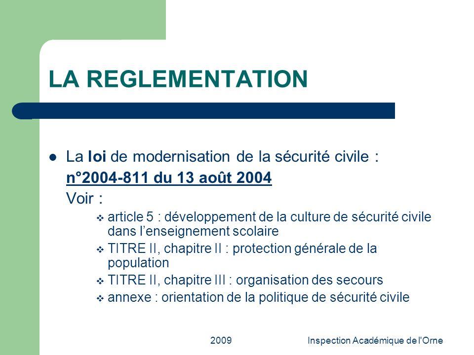 2009Inspection Académique de l'Orne LA REGLEMENTATION La loi de modernisation de la sécurité civile : n°2004-811 du 13 août 2004 Voir : article 5 : dé