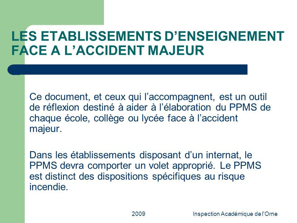 2009Inspection Académique de l'Orne LES ETABLISSEMENTS DENSEIGNEMENT FACE A LACCIDENT MAJEUR Ce document, et ceux qui laccompagnent, est un outil de r