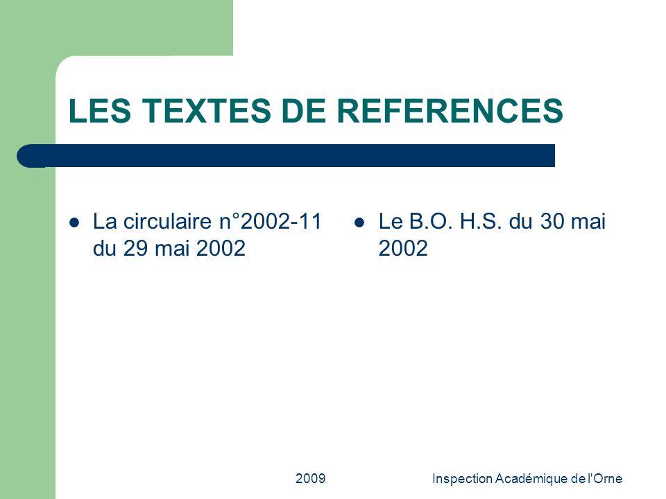 2009Inspection Académique de l'Orne LES TEXTES DE REFERENCES La circulaire n°2002-11 du 29 mai 2002 Le B.O. H.S. du 30 mai 2002