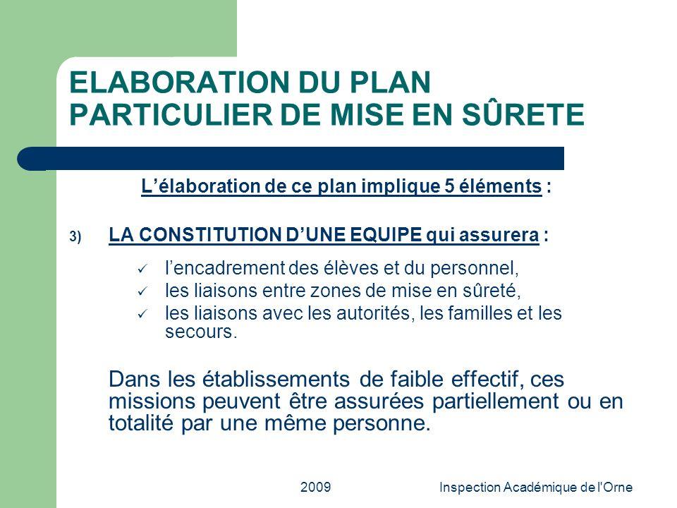 2009Inspection Académique de l'Orne ELABORATION DU PLAN PARTICULIER DE MISE EN SÛRETE Lélaboration de ce plan implique 5 éléments : 3) LA CONSTITUTION