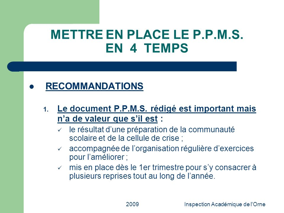 2009Inspection Académique de l'Orne METTRE EN PLACE LE P.P.M.S. EN 4 TEMPS RECOMMANDATIONS 1. Le document P.P.M.S. rédigé est important mais na de val