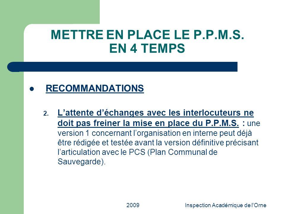 2009Inspection Académique de l'Orne METTRE EN PLACE LE P.P.M.S. EN 4 TEMPS RECOMMANDATIONS 2. Lattente déchanges avec les interlocuteurs ne doit pas f