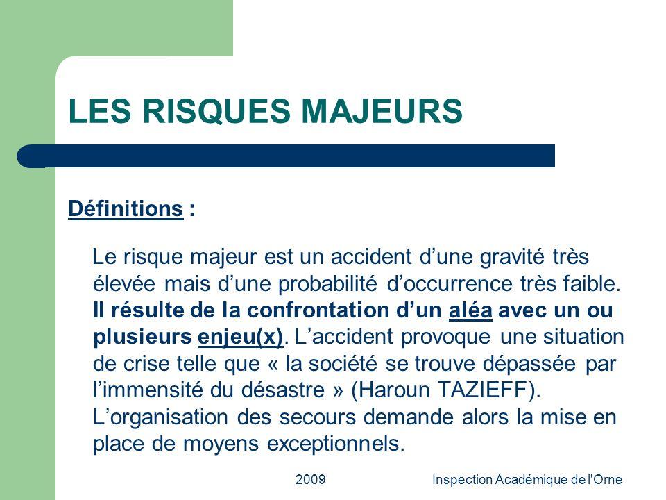 2009Inspection Académique de l'Orne LES RISQUES MAJEURS Définitions : Le risque majeur est un accident dune gravité très élevée mais dune probabilité
