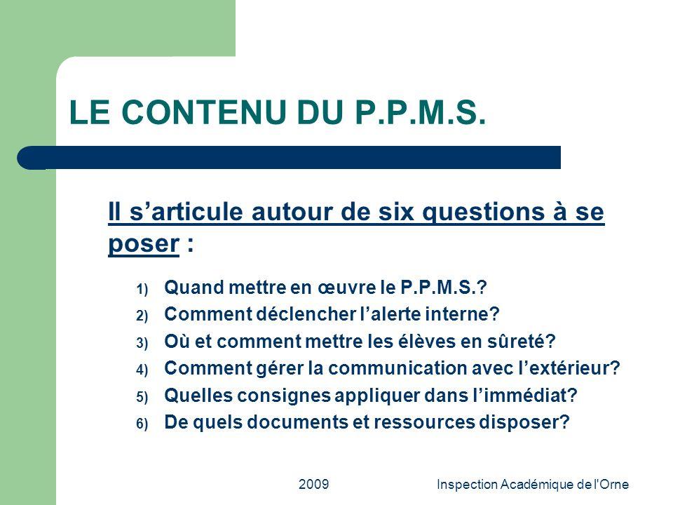 2009Inspection Académique de l'Orne LE CONTENU DU P.P.M.S. Il sarticule autour de six questions à se poser : 1) Quand mettre en œuvre le P.P.M.S.? 2)