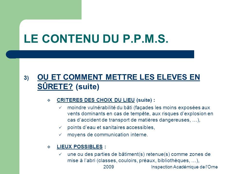 2009Inspection Académique de l'Orne LE CONTENU DU P.P.M.S. 3) OU ET COMMENT METTRE LES ELEVES EN SÛRETE? (suite) CRITERES DES CHOIX DU LIEU (suite) :