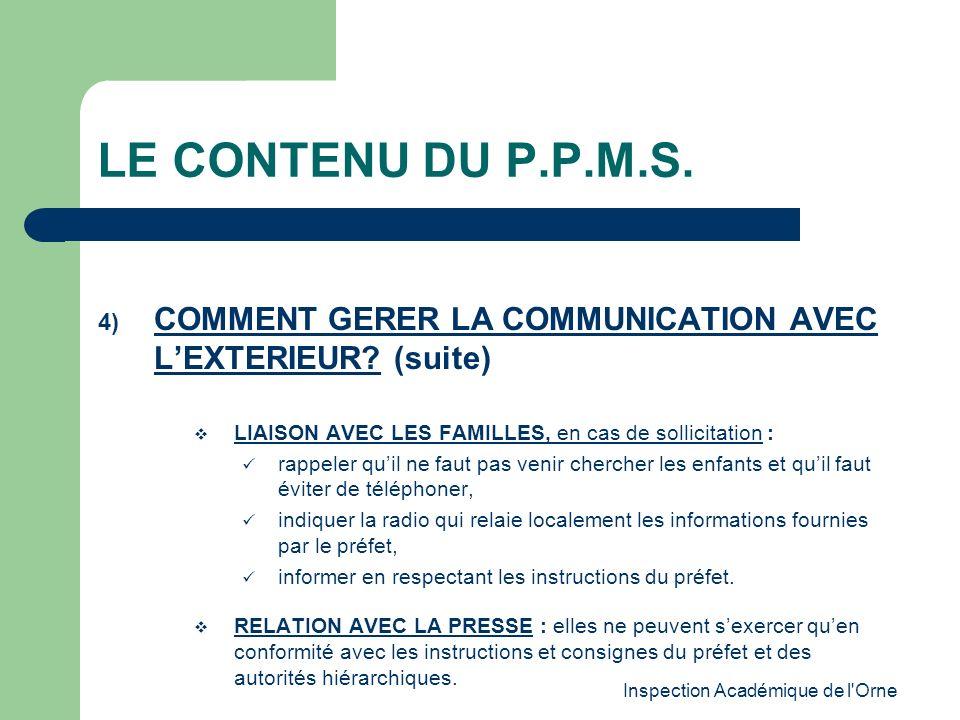 Inspection Académique de l'Orne LE CONTENU DU P.P.M.S. 4) COMMENT GERER LA COMMUNICATION AVEC LEXTERIEUR? (suite) LIAISON AVEC LES FAMILLES, en cas de