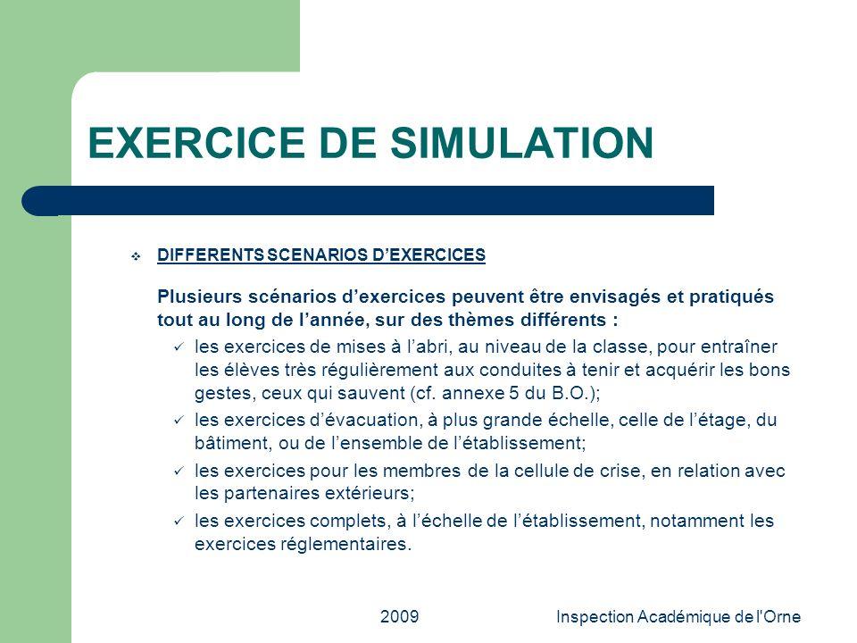 2009Inspection Académique de l'Orne EXERCICE DE SIMULATION DIFFERENTS SCENARIOS DEXERCICES Plusieurs scénarios dexercices peuvent être envisagés et pr