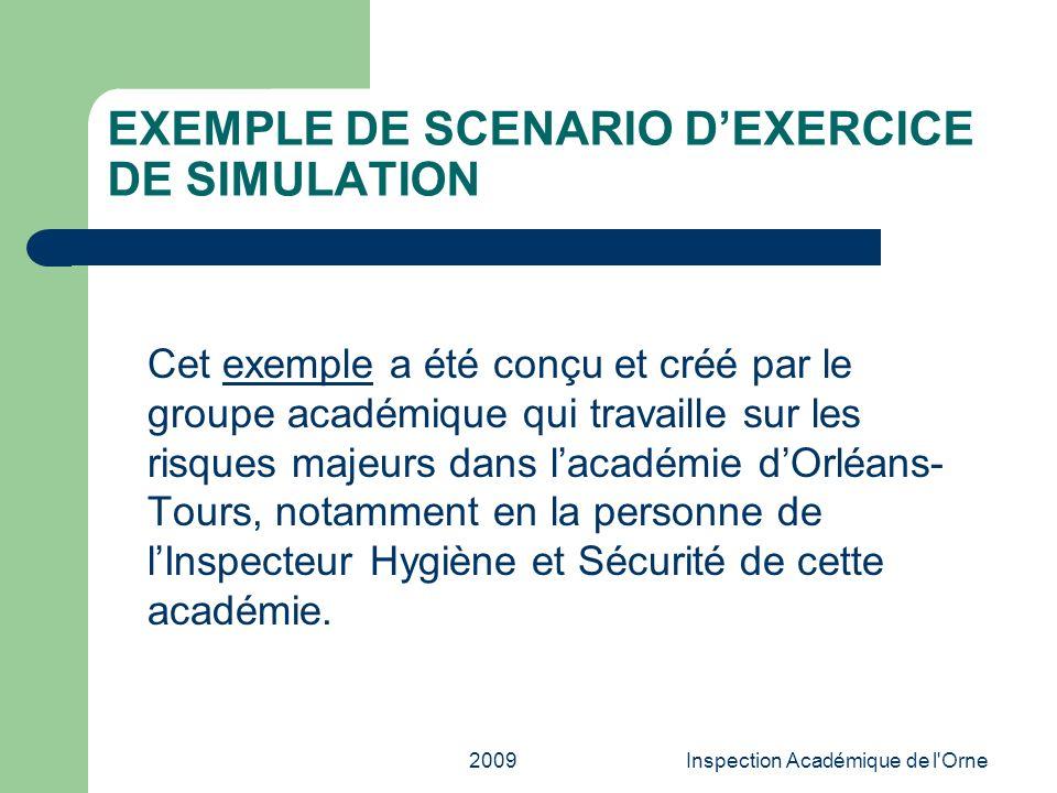 2009Inspection Académique de l'Orne EXEMPLE DE SCENARIO DEXERCICE DE SIMULATION Cet exemple a été conçu et créé par le groupe académique qui travaille