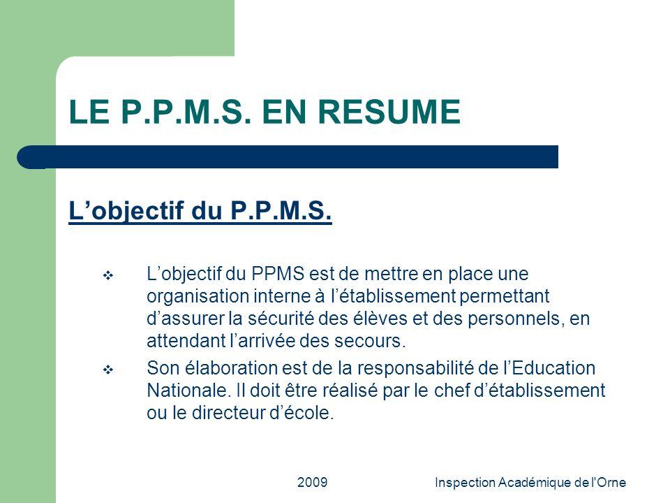 2009Inspection Académique de l'Orne LE P.P.M.S. EN RESUME Lobjectif du P.P.M.S. Lobjectif du PPMS est de mettre en place une organisation interne à lé
