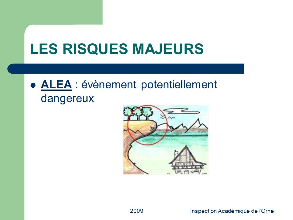 2009Inspection Académique de l'Orne LES RISQUES MAJEURS ALEA : évènement potentiellement dangereux