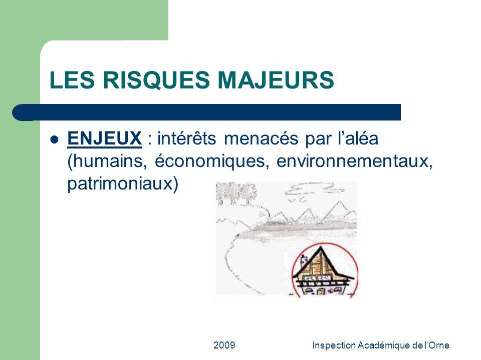 2009Inspection Académique de l'Orne LES RISQUES MAJEURS ENJEUX : intérêts menacés par laléa (humains, économiques, environnementaux, patrimoniaux)
