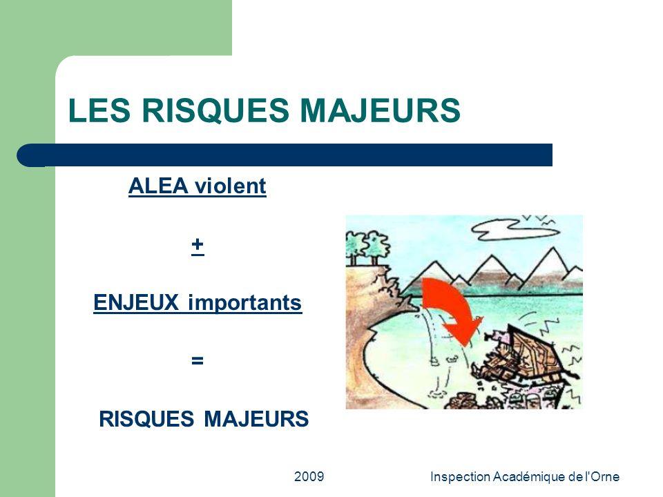 2009Inspection Académique de l'Orne LES RISQUES MAJEURS ALEA violent + ENJEUX importants = RISQUES MAJEURS