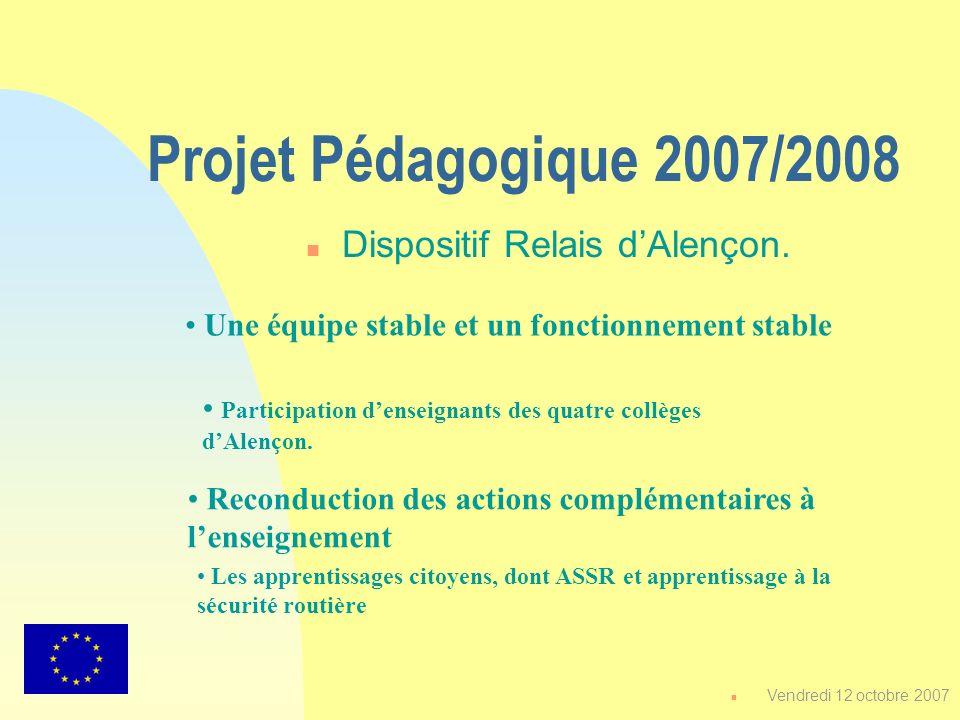 Projet Pédagogique 2007/2008 n Dispositif Relais dAlençon. Une équipe stable et un fonctionnement stable Reconduction des actions complémentaires à le