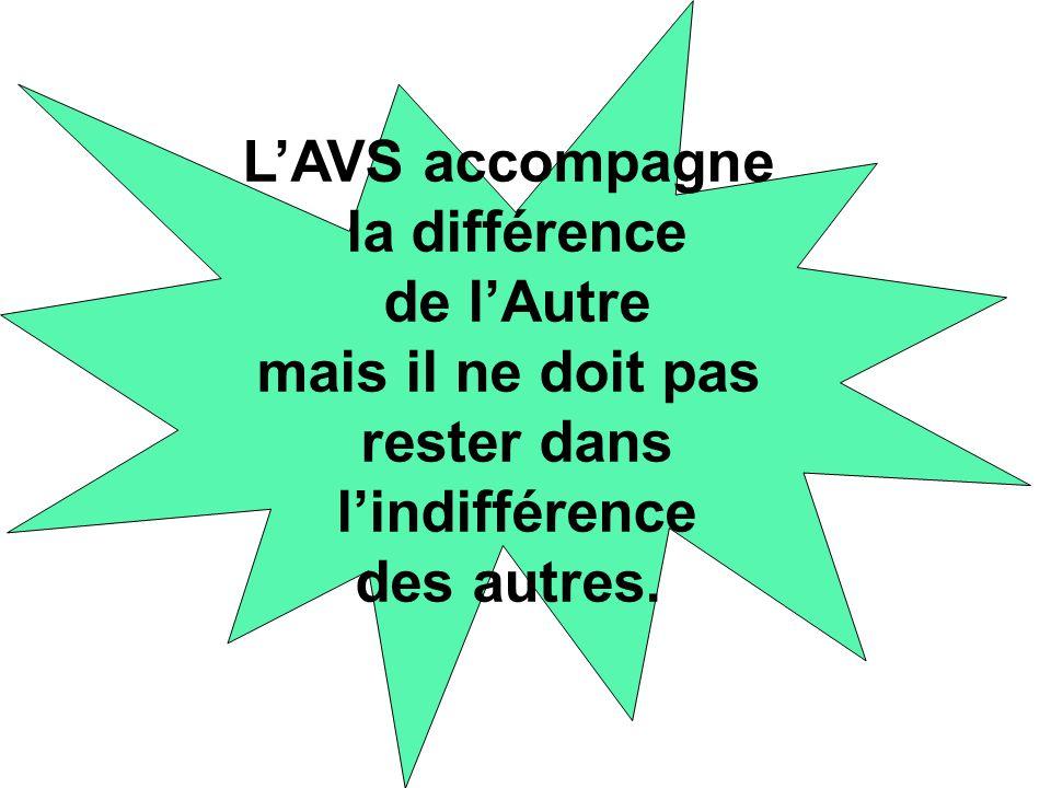 LAVS accompagne la différence de lAutre mais il ne doit pas rester dans lindifférence des autres.