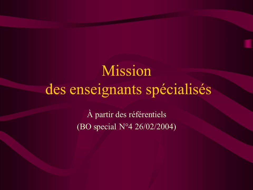 Mission des enseignants spécialisés À partir des référentiels (BO special N°4 26/02/2004)
