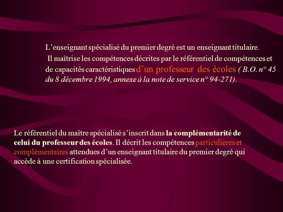 Lenseignant spécialisé du premier degré est un enseignant titulaire. Il maîtrise les compétences décrites par le référentiel de compétences et de capa