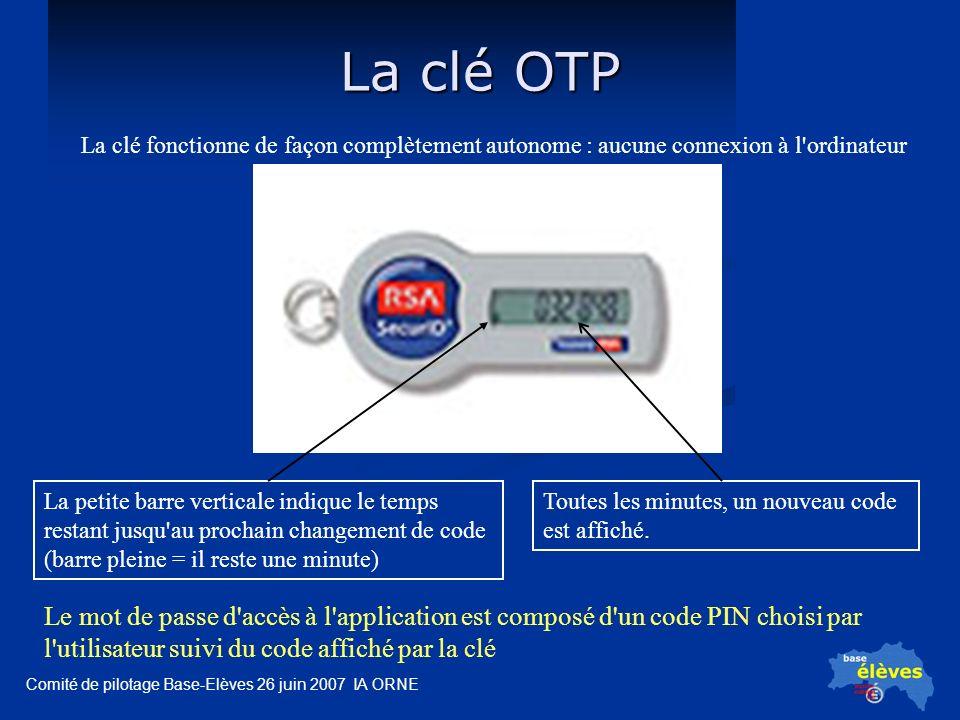 Comité de pilotage Base-Elèves 26 juin 2007 IA ORNE La clé OTP Toutes les minutes, un nouveau code est affiché.