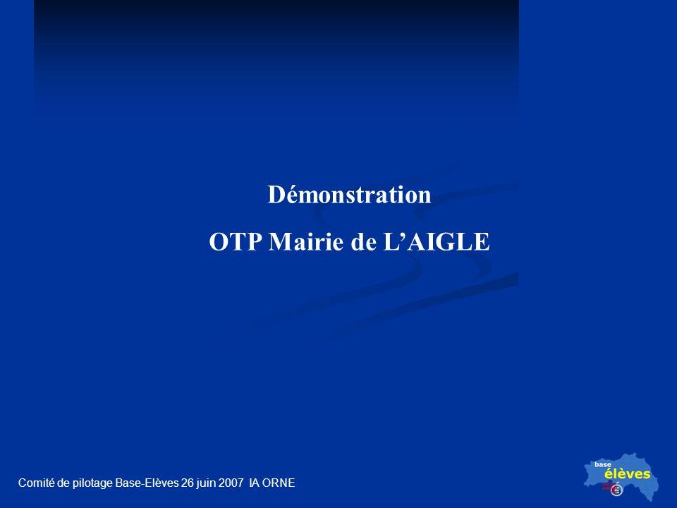 Comité de pilotage Base-Elèves 26 juin 2007 IA ORNE Démonstration OTP Mairie de LAIGLE