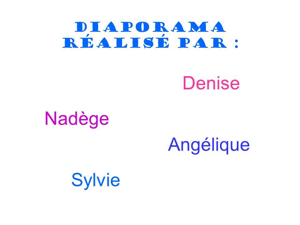 Diaporama réalisé par : Denise Nadège Sylvie Angélique