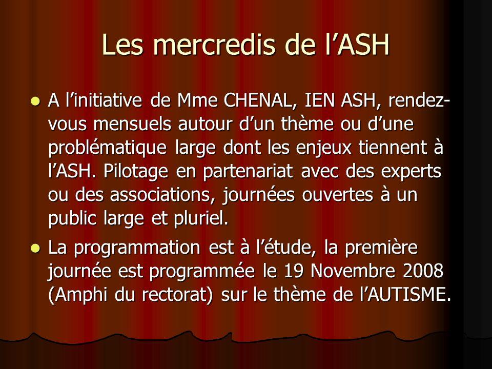 Les mercredis de lASH A linitiative de Mme CHENAL, IEN ASH, rendez- vous mensuels autour dun thème ou dune problématique large dont les enjeux tiennent à lASH.