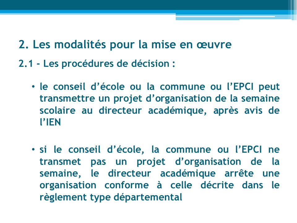 2. Les modalités pour la mise en œuvre 2.1 - Les procédures de décision : le conseil décole ou la commune ou lEPCI peut transmettre un projet dorganis