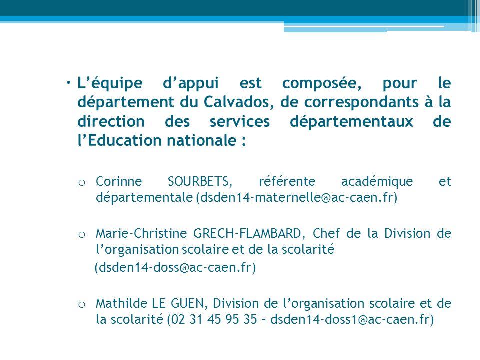 Léquipe dappui est composée, pour le département du Calvados, de correspondants à la direction des services départementaux de lEducation nationale : o