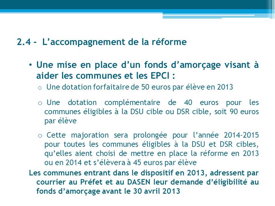 2.4 - Laccompagnement de la réforme Une mise en place dun fonds damorçage visant à aider les communes et les EPCI : o Une dotation forfaitaire de 50 e