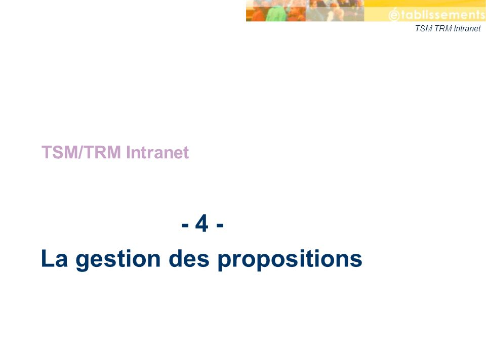 TSM TRM Intranet - 4 - La gestion des propositions TSM/TRM Intranet