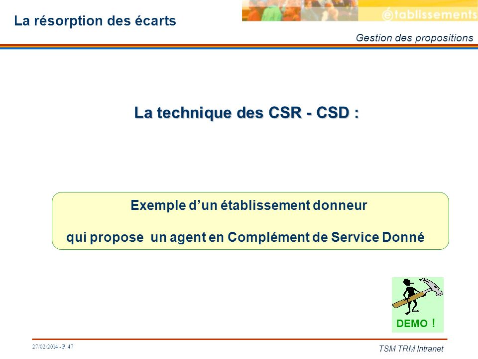 27/02/2014 - P. 47 TSM TRM Intranet La résorption des écarts La technique des CSR - CSD : Exemple dun établissement donneur qui propose un agent en Co