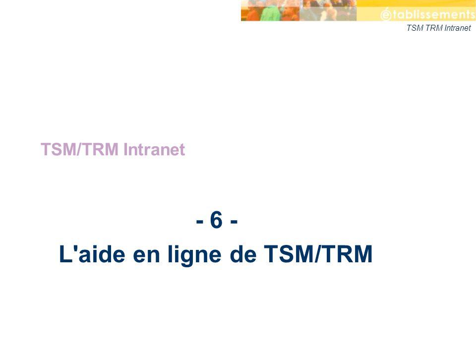 TSM TRM Intranet - 6 - L'aide en ligne de TSM/TRM TSM/TRM Intranet