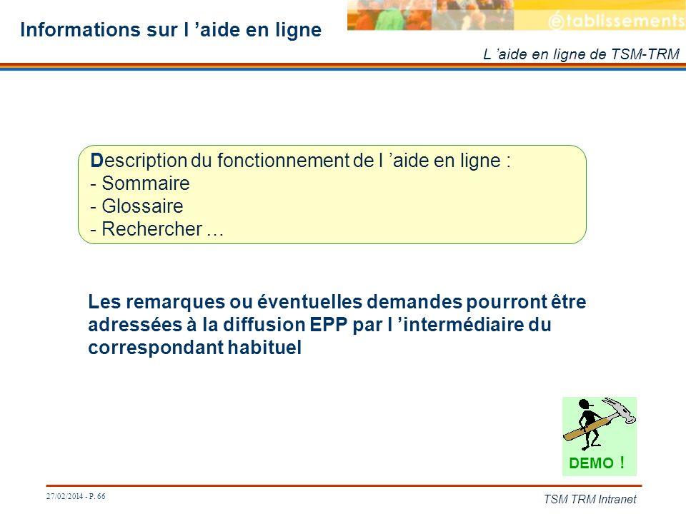 27/02/2014 - P. 66 TSM TRM Intranet Informations sur l aide en ligne L aide en ligne de TSM-TRM Description du fonctionnement de l aide en ligne : - S