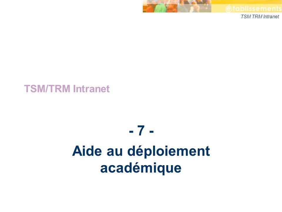 TSM TRM Intranet - 7 - Aide au déploiement académique TSM/TRM Intranet