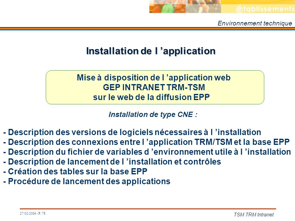 27/02/2014 - P. 78 TSM TRM Intranet Installation de l application Mise à disposition de l application web GEP INTRANET TRM-TSM sur le web de la diffus
