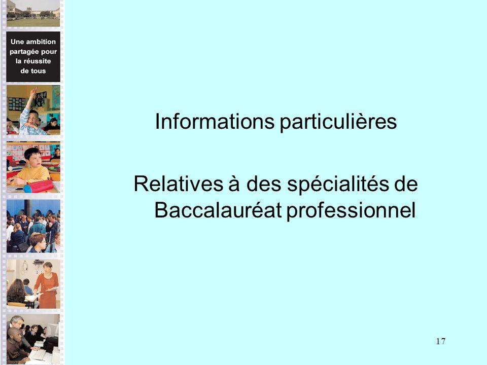 17 Informations particulières Relatives à des spécialités de Baccalauréat professionnel