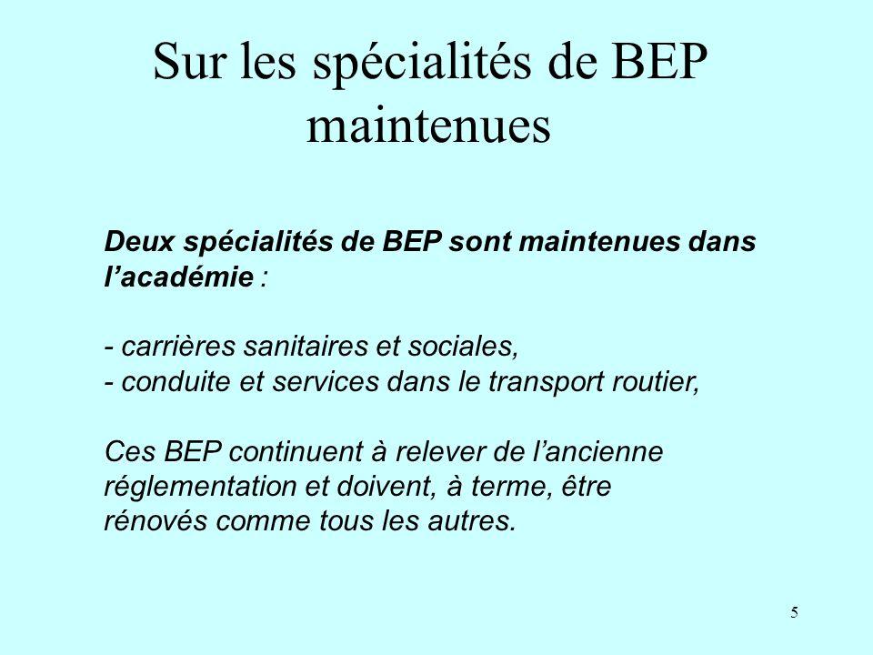 5 Sur les spécialités de BEP maintenues Deux spécialités de BEP sont maintenues dans lacadémie : - carrières sanitaires et sociales, - conduite et ser