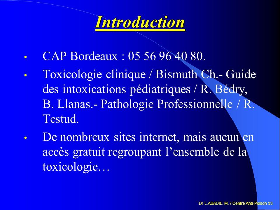 Dr L.ABADIE M. / Centre Anti-Poison 33 Introduction CAP Bordeaux : 05 56 96 40 80. Toxicologie clinique / Bismuth Ch.- Guide des intoxications pédiatr
