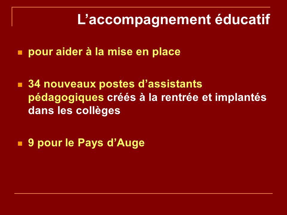 Laccompagnement éducatif pour aider à la mise en place 34 nouveaux postes dassistants pédagogiques créés à la rentrée et implantés dans les collèges 9 pour le Pays dAuge