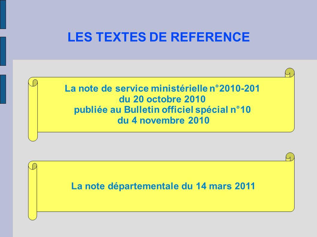 LES TEXTES DE REFERENCE La note de service ministérielle n°2010-201 du 20 octobre 2010 publiée au Bulletin officiel spécial n°10 du 4 novembre 2010 La