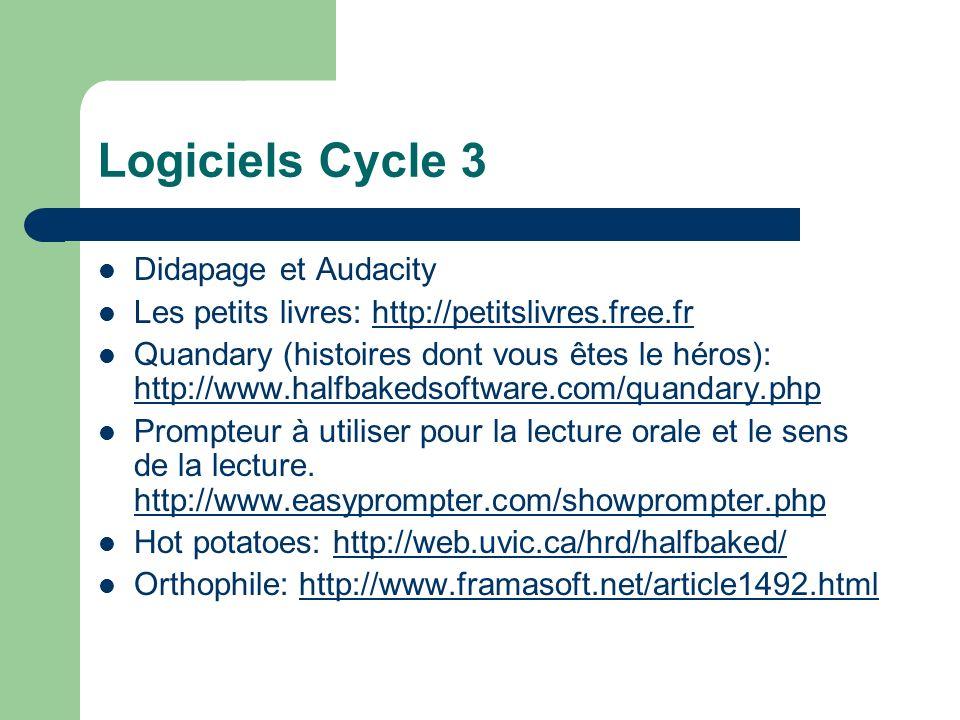 Logiciels Cycle 3 Didapage et Audacity Les petits livres: http://petitslivres.free.frhttp://petitslivres.free.fr Quandary (histoires dont vous êtes le